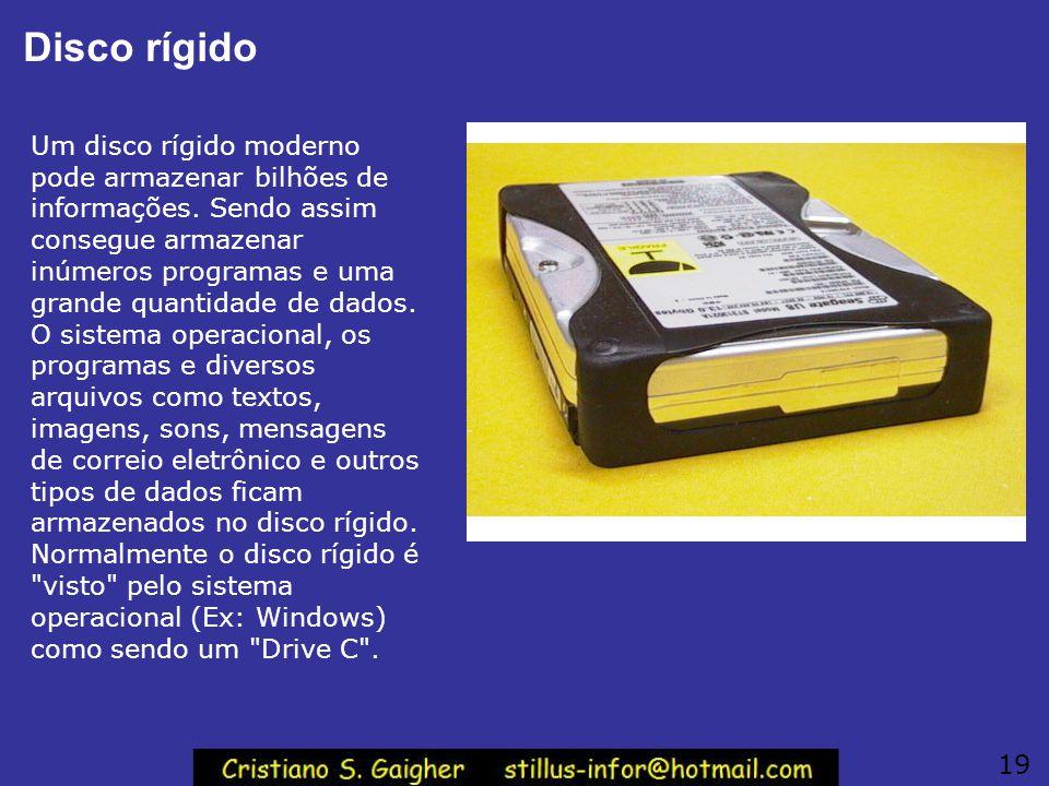 Disco rígido Um disco rígido moderno pode armazenar bilhões de informações. Sendo assim consegue armazenar inúmeros programas e uma grande quantidade