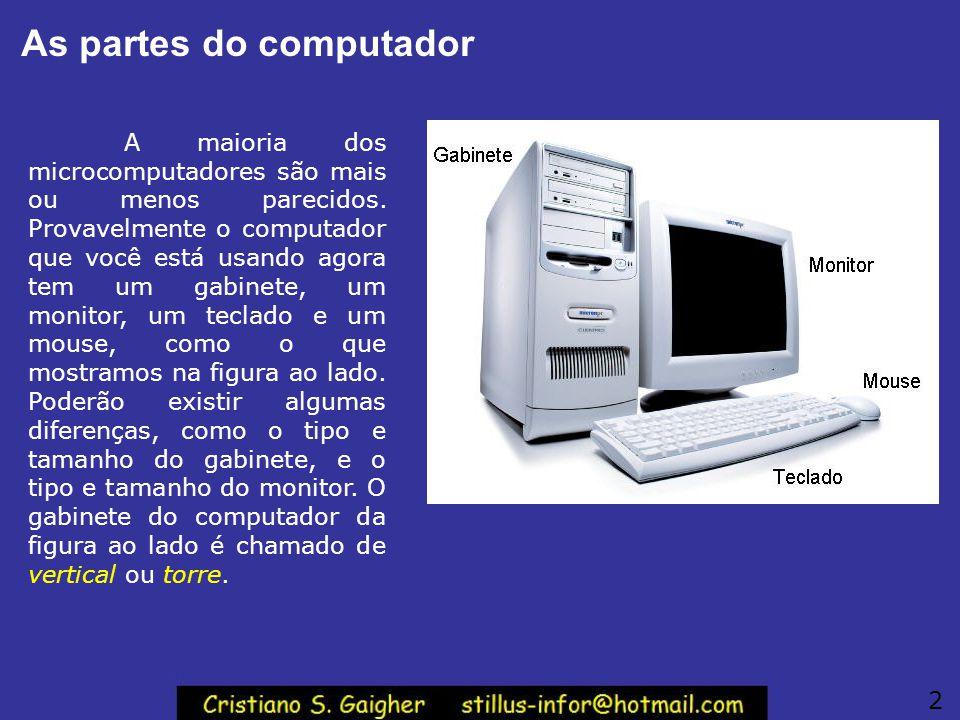 As partes do computador A maioria dos microcomputadores são mais ou menos parecidos. Provavelmente o computador que você está usando agora tem um gabi