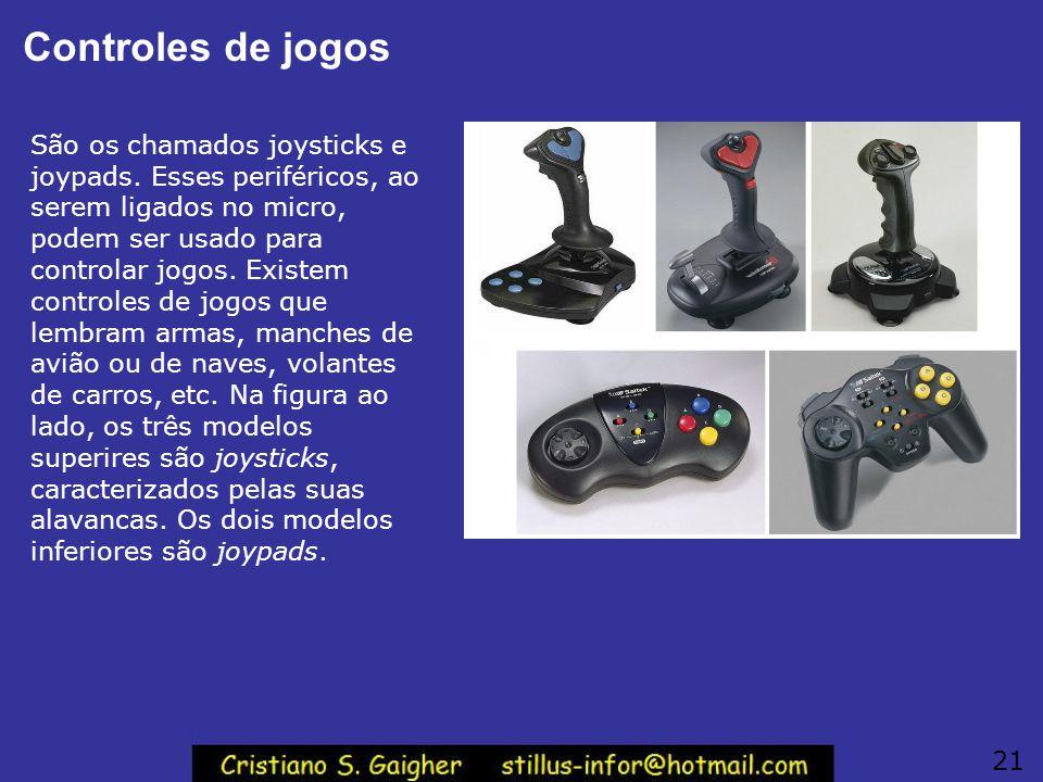 Controles de jogos São os chamados joysticks e joypads. Esses periféricos, ao serem ligados no micro, podem ser usado para controlar jogos. Existem co