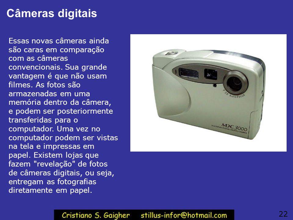 Câmeras digitais Essas novas câmeras ainda são caras em comparação com as câmeras convencionais. Sua grande vantagem é que não usam filmes. As fotos s