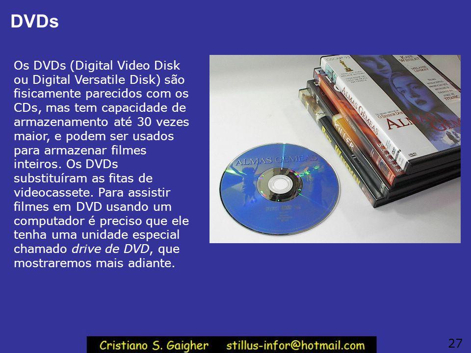 DVDs Os DVDs (Digital Video Disk ou Digital Versatile Disk) são fisicamente parecidos com os CDs, mas tem capacidade de armazenamento até 30 vezes mai