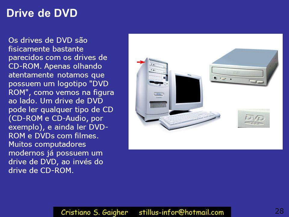 Drive de DVD Os drives de DVD são fisicamente bastante parecidos com os drives de CD-ROM. Apenas olhando atentamente notamos que possuem um logotipo
