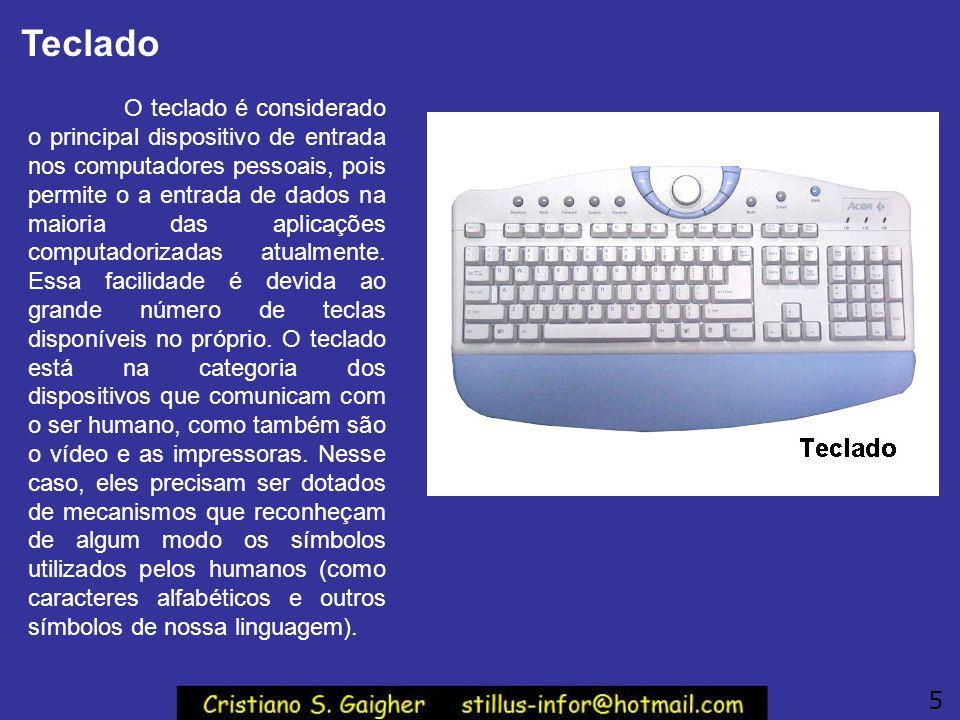 Teclado O teclado é considerado o principal dispositivo de entrada nos computadores pessoais, pois permite o a entrada de dados na maioria das aplicaç
