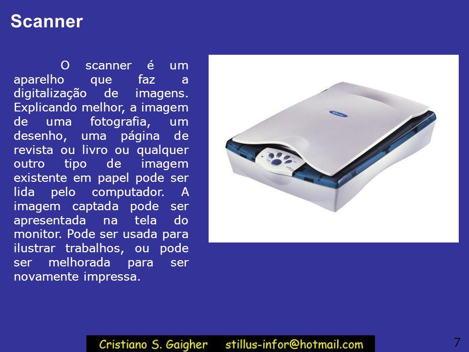 Scanner O scanner é um aparelho que faz a digitalização de imagens. Explicando melhor, a imagem de uma fotografia, um desenho, uma página de revista o
