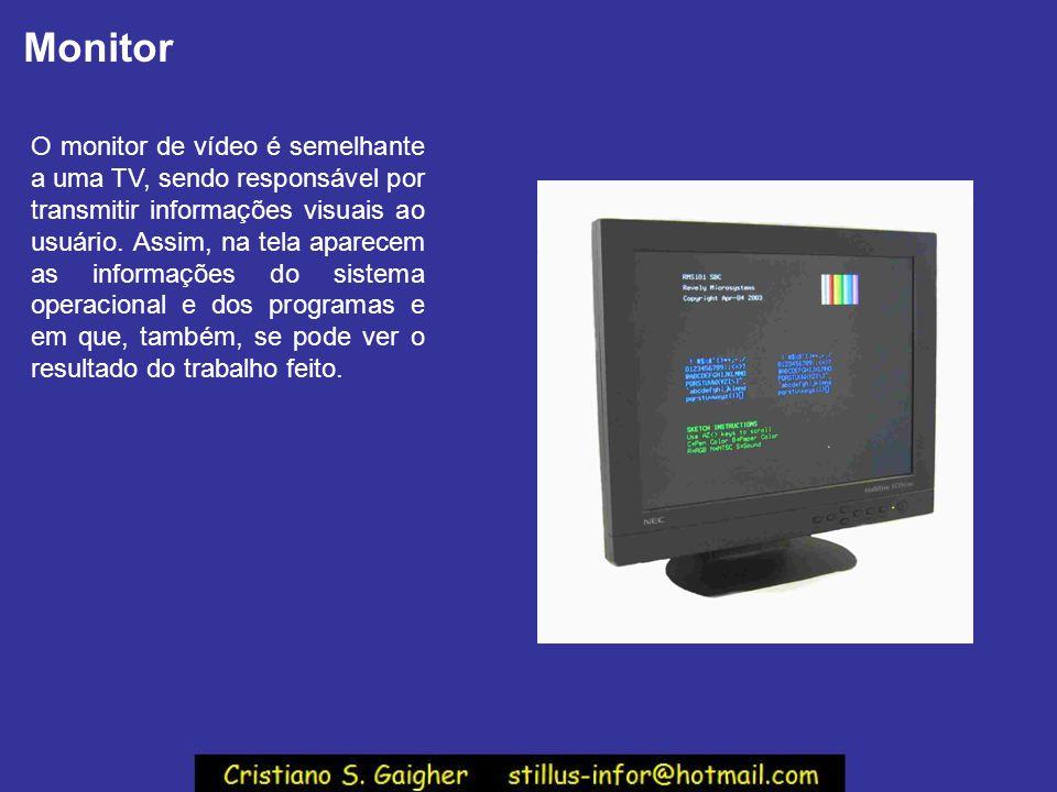 Monitor O monitor de vídeo é semelhante a uma TV, sendo responsável por transmitir informações visuais ao usuário. Assim, na tela aparecem as informaç