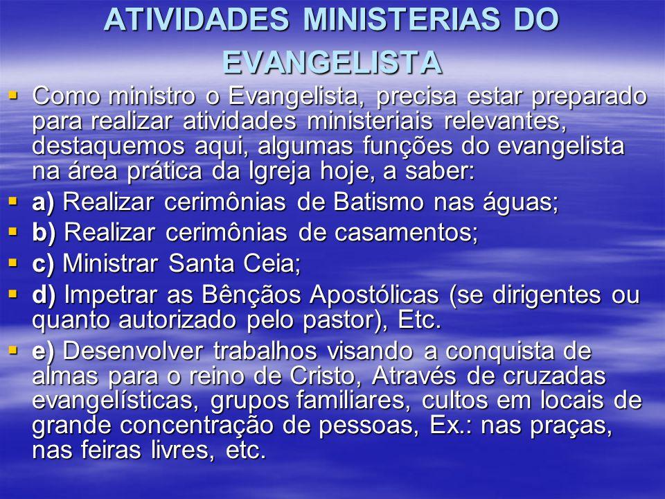 ATIVIDADES MINISTERIAS DO EVANGELISTA  Como ministro o Evangelista, precisa estar preparado para realizar atividades ministeriais relevantes, destaqu