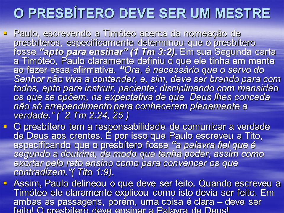 """O PRESBÍTERO DEVE SER UM MESTRE  Paulo, escrevendo a Timóteo acerca da nomeação de presbíteros, especificamente determinou que o presbítero fosse """"ap"""