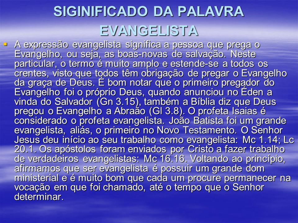SIGINIFICADO DA PALAVRA EVANGELISTA  A expressão evangelista significa a pessoa que prega o Evangelho, ou seja, as boas-novas de salvação. Neste part