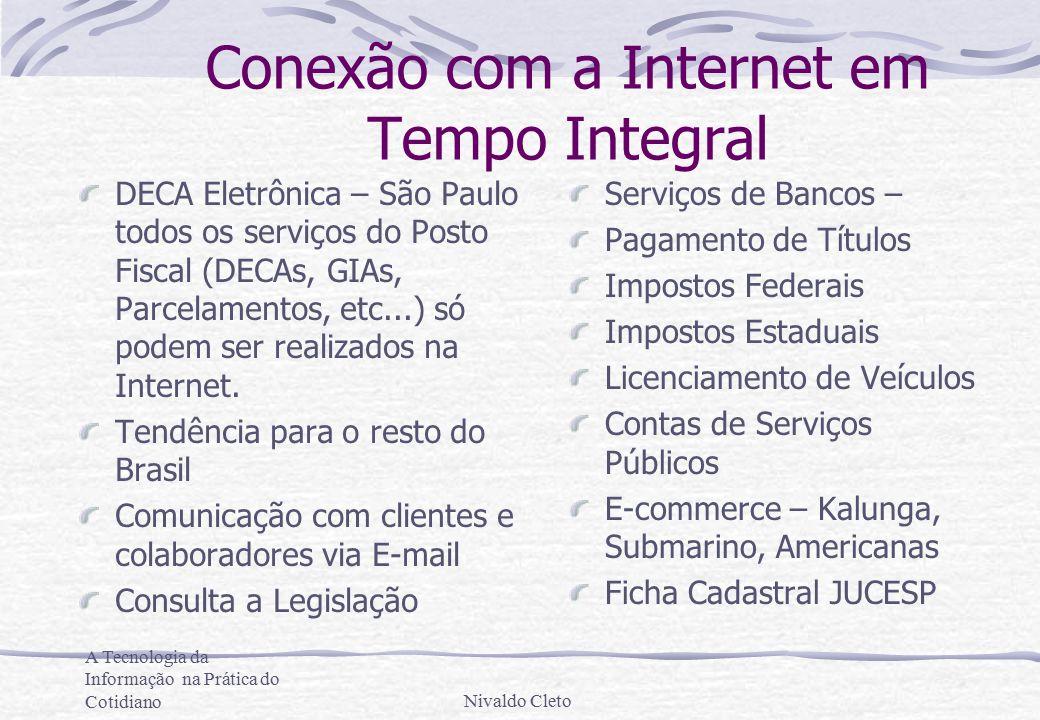 A Tecnologia da Informação na Prática do CotidianoNivaldo Cleto Conexão com a Internet em Tempo Integral DECA Eletrônica – São Paulo todos os serviços do Posto Fiscal (DECAs, GIAs, Parcelamentos, etc...) só podem ser realizados na Internet.