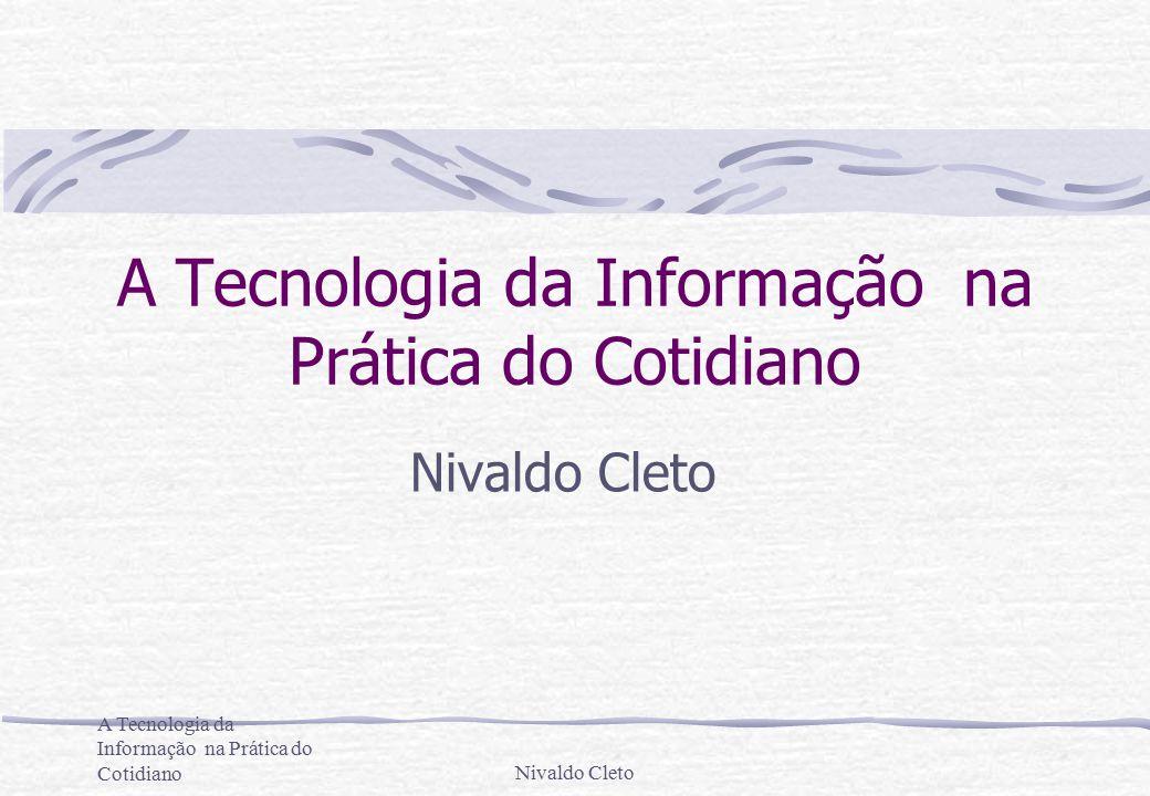 A Tecnologia da Informação na Prática do CotidianoNivaldo Cleto Na era da tecnologia da informação, o mercado exige um profissional dinamicamente atualizado