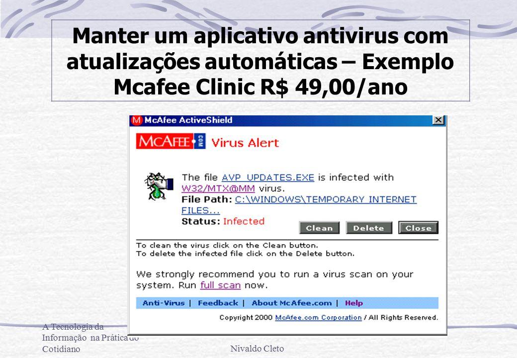 A Tecnologia da Informação na Prática do CotidianoNivaldo Cleto Manter um aplicativo antivirus com atualizações automáticas – Exemplo Mcafee Clinic R$ 49,00/ano