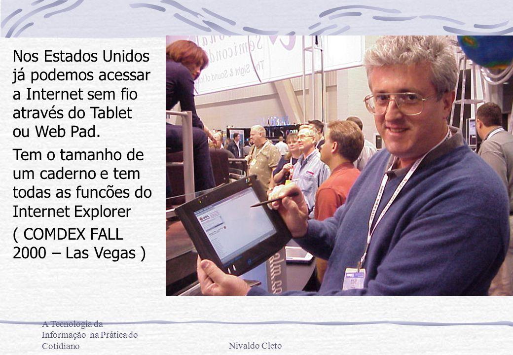 A Tecnologia da Informação na Prática do CotidianoNivaldo Cleto Nos Estados Unidos já podemos acessar a Internet sem fio através do Tablet ou Web Pad.