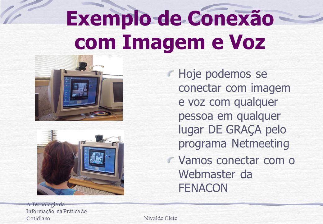 A Tecnologia da Informação na Prática do CotidianoNivaldo Cleto Exemplo de Conexão com Imagem e Voz Hoje podemos se conectar com imagem e voz com qualquer pessoa em qualquer lugar DE GRAÇA pelo programa Netmeeting Vamos conectar com o Webmaster da FENACON