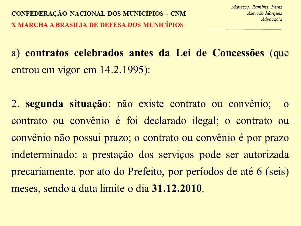 Manesco, Ramires, Perez Azevedo Marques Advocacia CONFEDERAÇÃO NACIONAL DOS MUNICÍPIOS - CNM X MARCHA A BRASILIA DE DEFESA DOS MUNICÍPIOS a) contratos celebrados antes da Lei de Concessões (que entrou em vigor em 14.2.1995): 2.