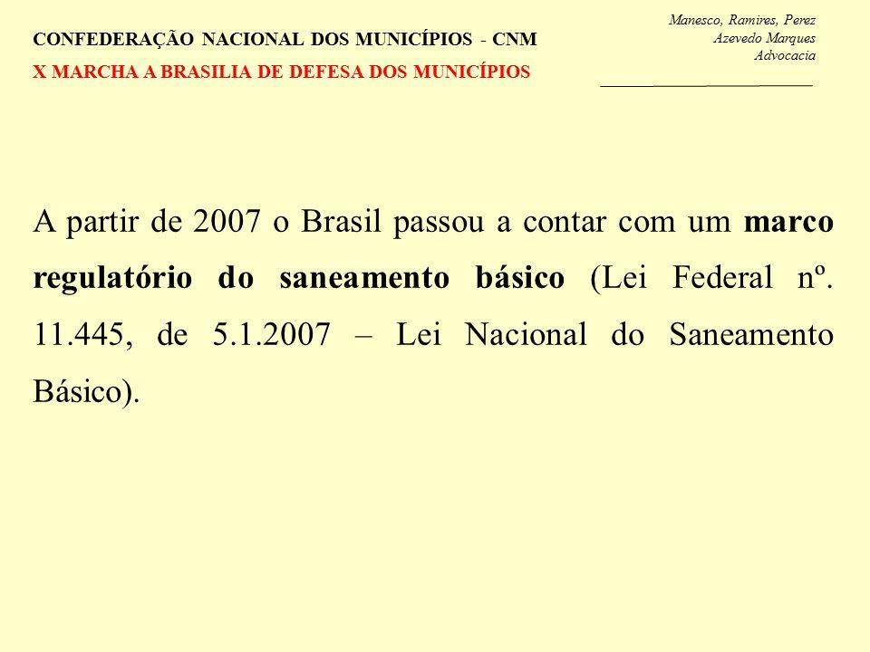 Manesco, Ramires, Perez Azevedo Marques Advocacia CONFEDERAÇÃO NACIONAL DOS MUNICÍPIOS - CNM X MARCHA A BRASILIA DE DEFESA DOS MUNICÍPIOS A partir de 2007 o Brasil passou a contar com um marco regulatório do saneamento básico (Lei Federal nº.