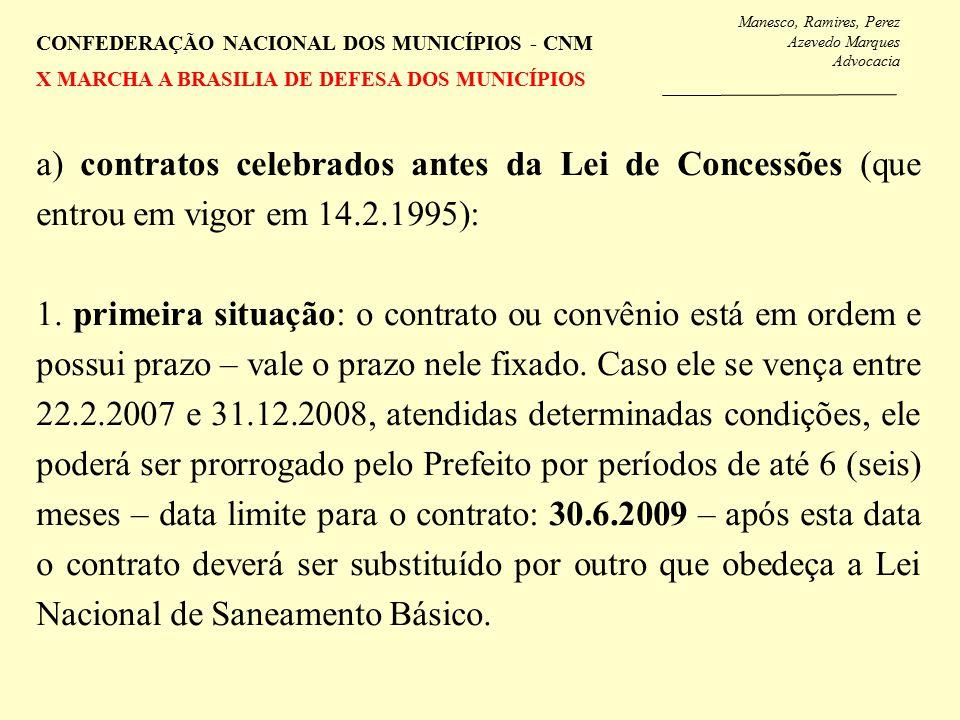 Manesco, Ramires, Perez Azevedo Marques Advocacia CONFEDERAÇÃO NACIONAL DOS MUNICÍPIOS - CNM X MARCHA A BRASILIA DE DEFESA DOS MUNICÍPIOS a) contratos celebrados antes da Lei de Concessões (que entrou em vigor em 14.2.1995): 1.