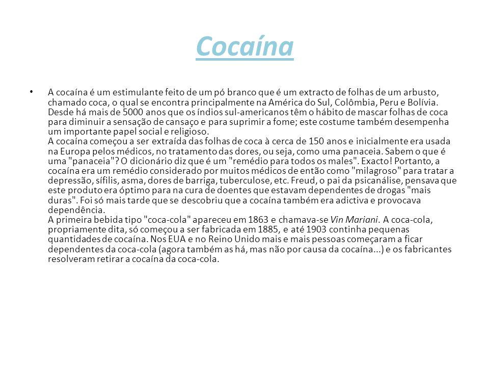 Cocaína A cocaína é um estimulante feito de um pó branco que é um extracto de folhas de um arbusto, chamado coca, o qual se encontra principalmente na América do Sul, Colômbia, Peru e Bolívia.