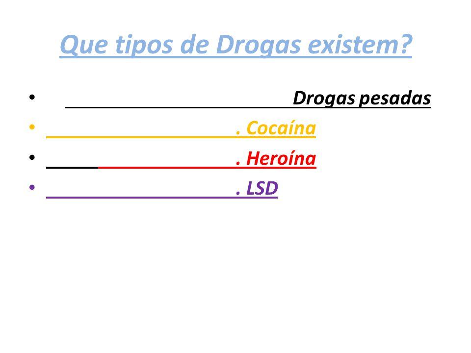 Que tipos de Drogas existem? Drogas pesadas. Cocaína. Heroína. LSD