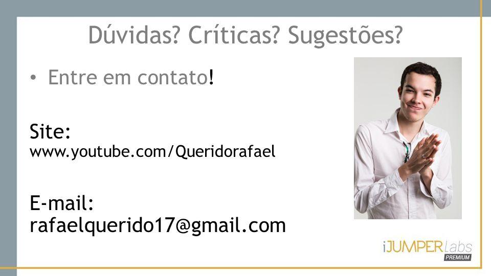 Dúvidas? Críticas? Sugestões? Entre em contato! Site: www.youtube.com/Queridorafael E-mail: rafaelquerido17@gmail.com