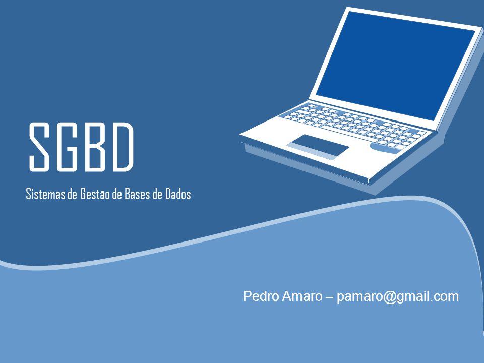 SGBD Sistemas de Gestão de Bases de Dados Pedro Amaro – pamaro@gmail.com