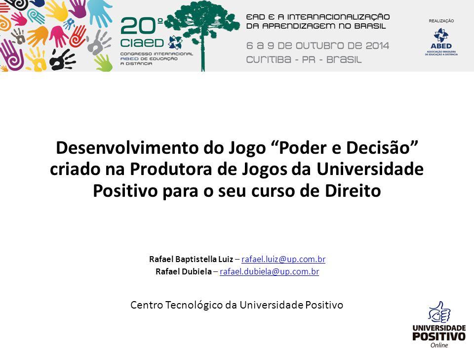 """Desenvolvimento do Jogo """"Poder e Decisão"""" criado na Produtora de Jogos da Universidade Positivo para o seu curso de Direito Rafael Baptistella Luiz –"""