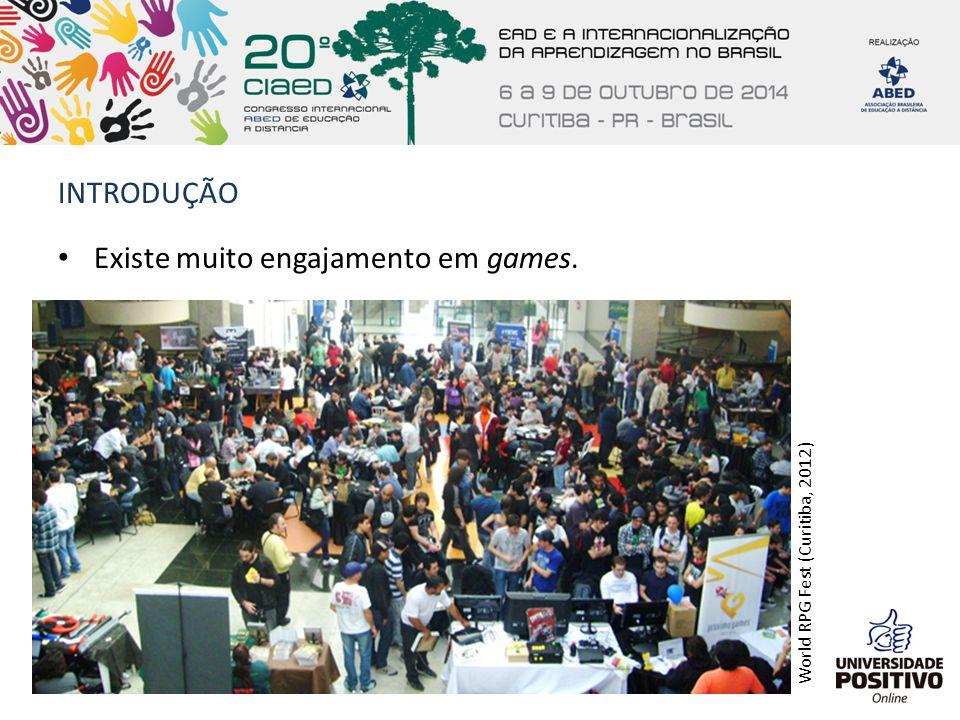INTRODUÇÃO Existe muito engajamento em games. World RPG Fest (Curitiba, 2012)