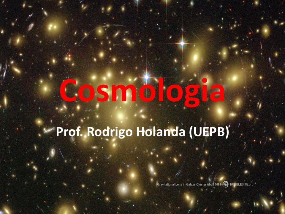Cosmologia Prof. Rodrigo Holanda (UEPB)