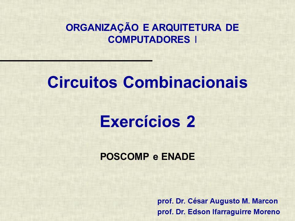 12 / 17 Exercícios (POSCOMP 2009 - 48) Seja o circuito multiplexador da figura a seguir Considere a seguintes afirmativas: I.