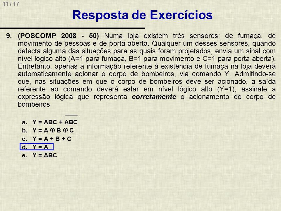 11 / 17 Resposta de Exercícios 9.(POSCOMP 2008 - 50) Numa loja existem três sensores: de fumaça, de movimento de pessoas e de porta aberta. Qualquer u