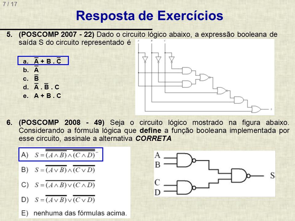 8 / 17 Exercícios (POSCOMP 2008) INSTRUÇÃO: As questões 47 e 48 devem ser respondidas com base no circuito digital mostrado na figura abaixo 7.(POSCOMP 2008 - 47) Analise as seguintes afirmativas I.O circuito mostrado é um circuito seqüencial.