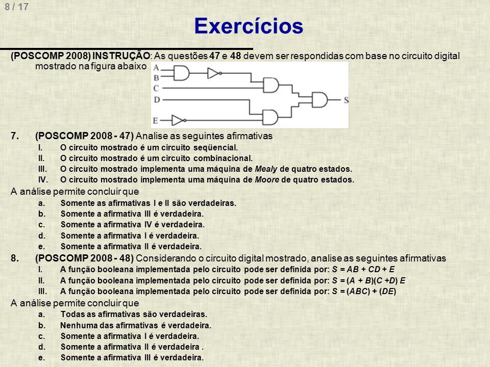8 / 17 Exercícios (POSCOMP 2008) INSTRUÇÃO: As questões 47 e 48 devem ser respondidas com base no circuito digital mostrado na figura abaixo 7.(POSCOM