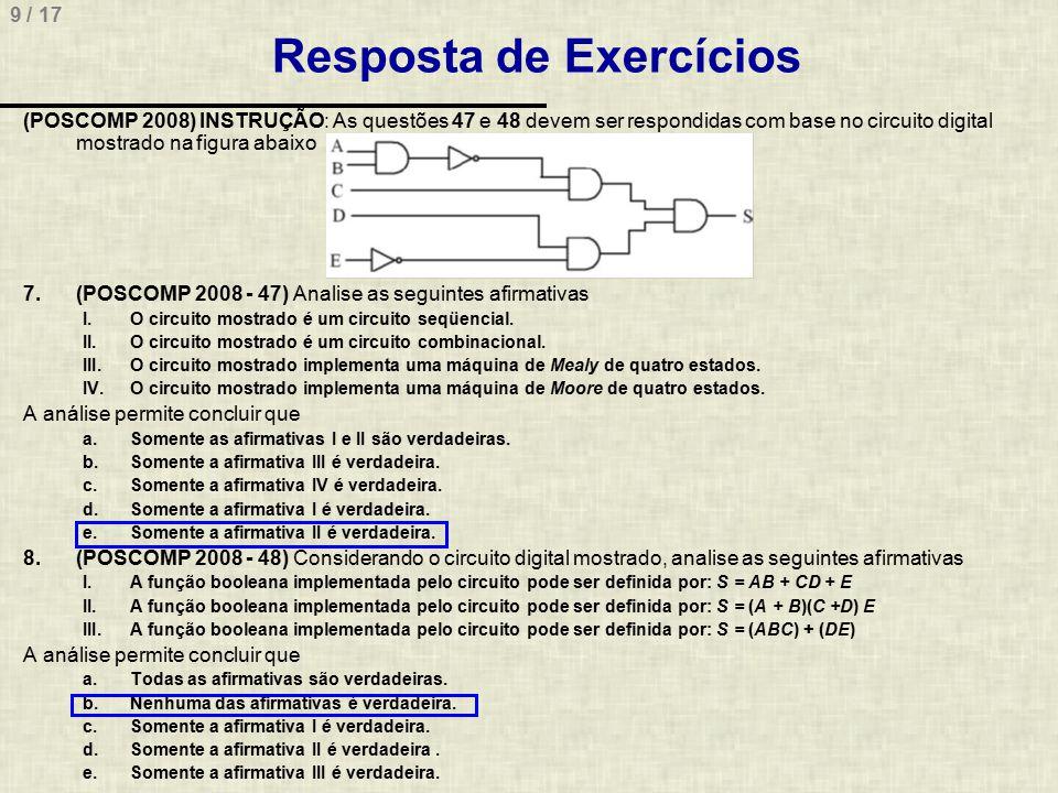 9 / 17 Resposta de Exercícios (POSCOMP 2008) INSTRUÇÃO: As questões 47 e 48 devem ser respondidas com base no circuito digital mostrado na figura abai