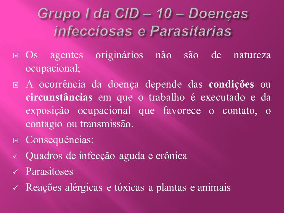  Os agentes originários não são de natureza ocupacional;  A ocorrência da doença depende das condições ou circunstâncias em que o trabalho é executa