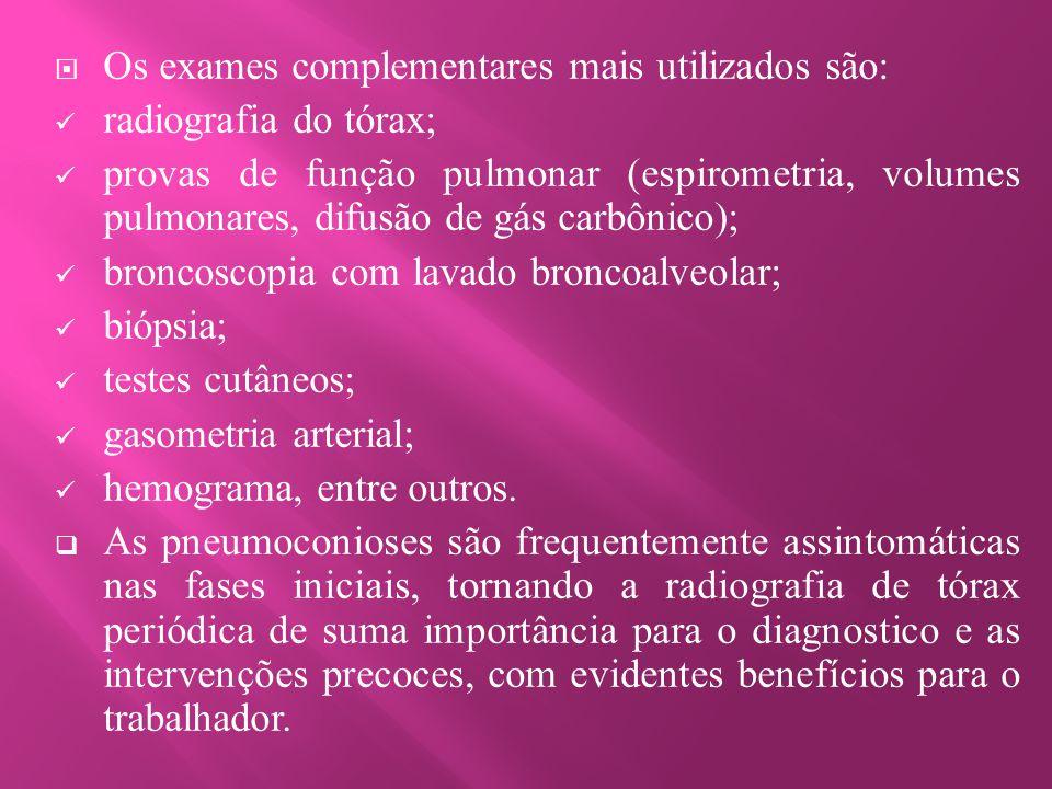  Os exames complementares mais utilizados são: radiografia do tórax; provas de função pulmonar (espirometria, volumes pulmonares, difusão de gás carb