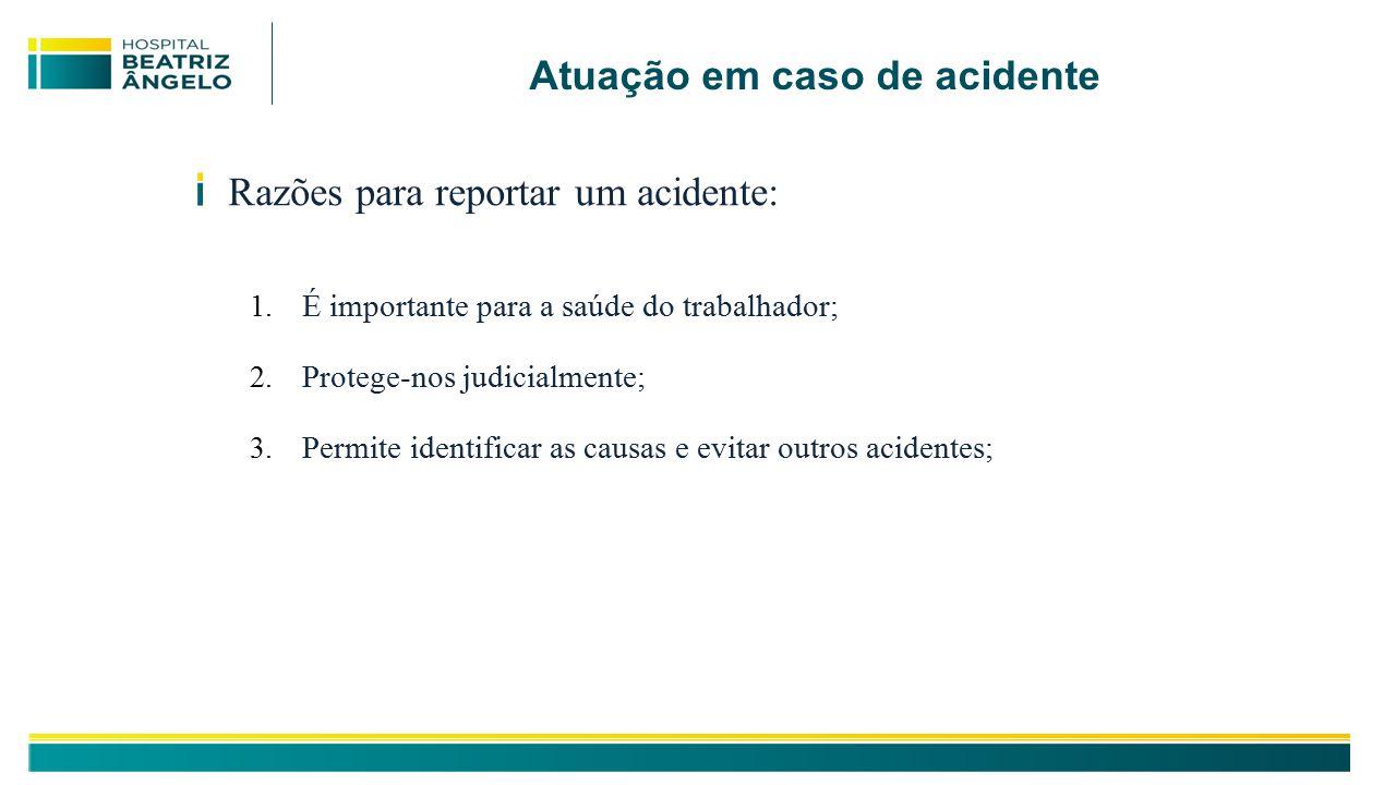 Atuação em caso de acidente Razões para reportar um acidente: 1.
