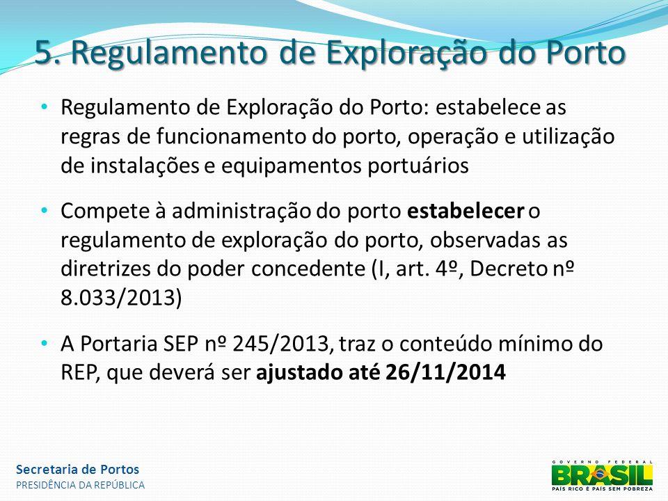 5. Regulamento de Exploração do Porto Regulamento de Exploração do Porto: estabelece as regras de funcionamento do porto, operação e utilização de ins