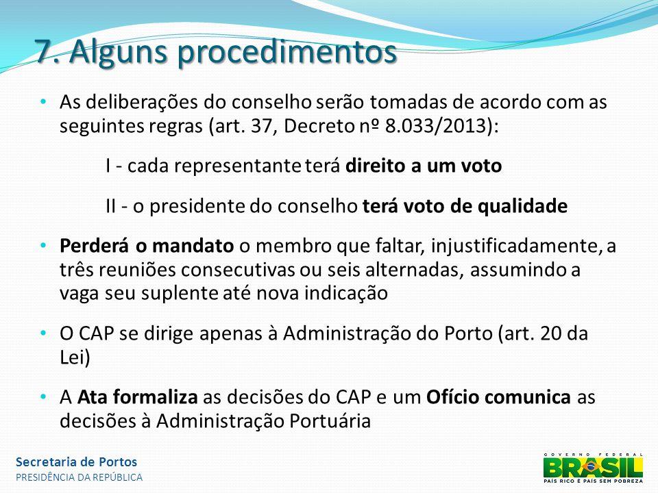 7. Alguns procedimentos As deliberações do conselho serão tomadas de acordo com as seguintes regras (art. 37, Decreto nº 8.033/2013): I - cada represe