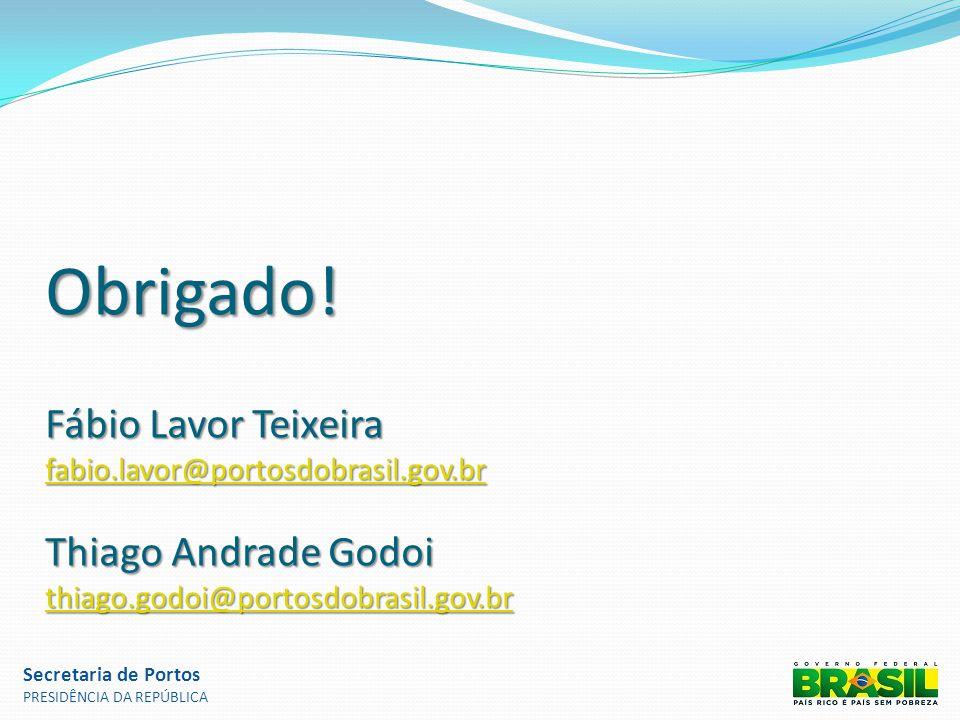Obrigado! Fábio Lavor Teixeira fabio.lavor@portosdobrasil.gov.br Thiago Andrade Godoi thiago.godoi@portosdobrasil.gov.br fabio.lavor@portosdobrasil.go