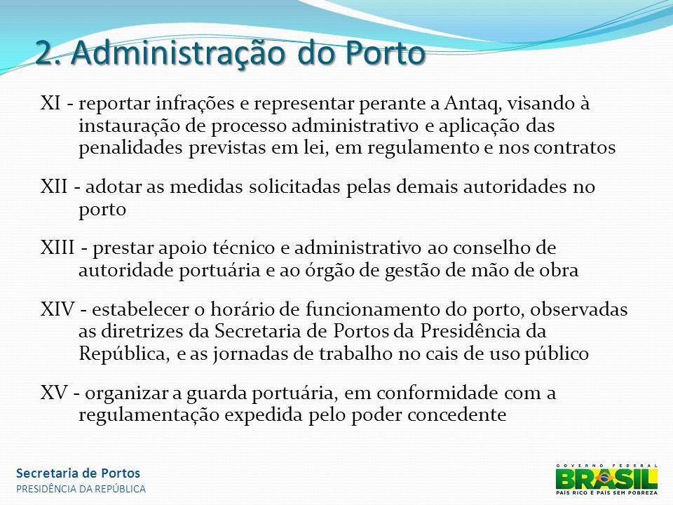 2. Administração do Porto XI -reportar infrações e representar perante a Antaq, visando à instauração de processo administrativo e aplicação das penal