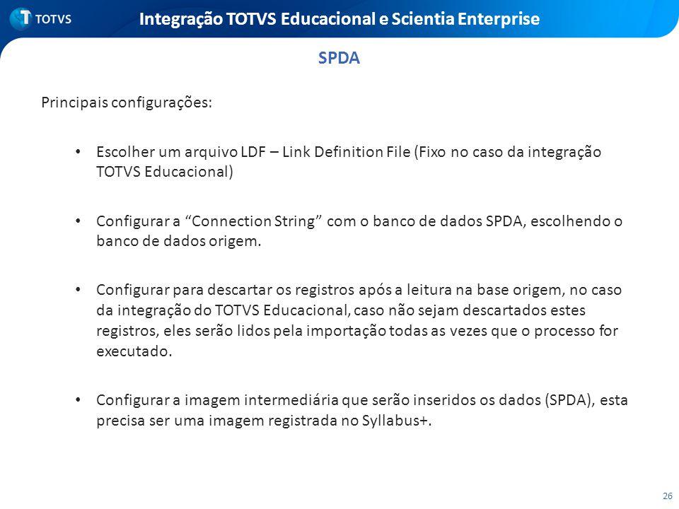26 Integração TOTVS Educacional e Scientia Enterprise Principais configurações: Escolher um arquivo LDF – Link Definition File (Fixo no caso da integr