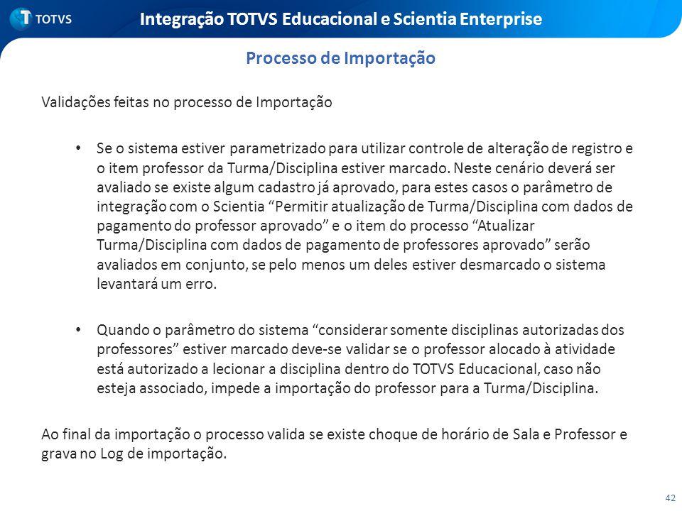 42 Integração TOTVS Educacional e Scientia Enterprise Validações feitas no processo de Importação Se o sistema estiver parametrizado para utilizar con