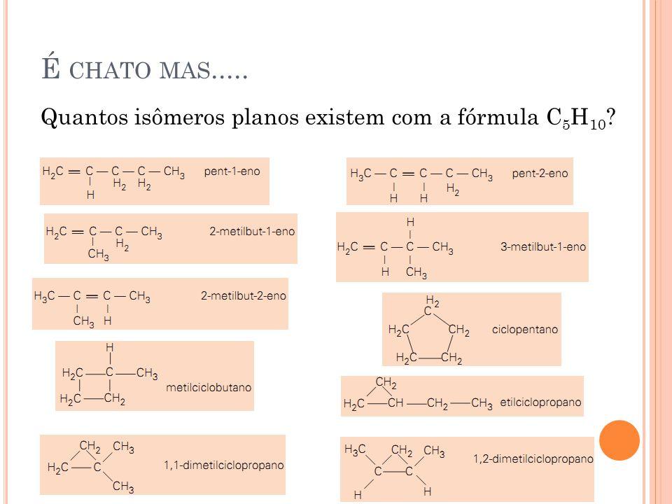 É CHATO MAS..... Quantos isômeros planos existem com a fórmula C 5 H 10 ?