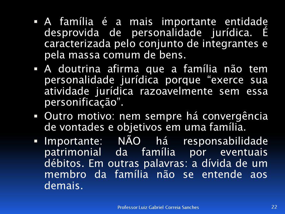  A família é a mais importante entidade desprovida de personalidade jurídica. É caracterizada pelo conjunto de integrantes e pela massa comum de bens
