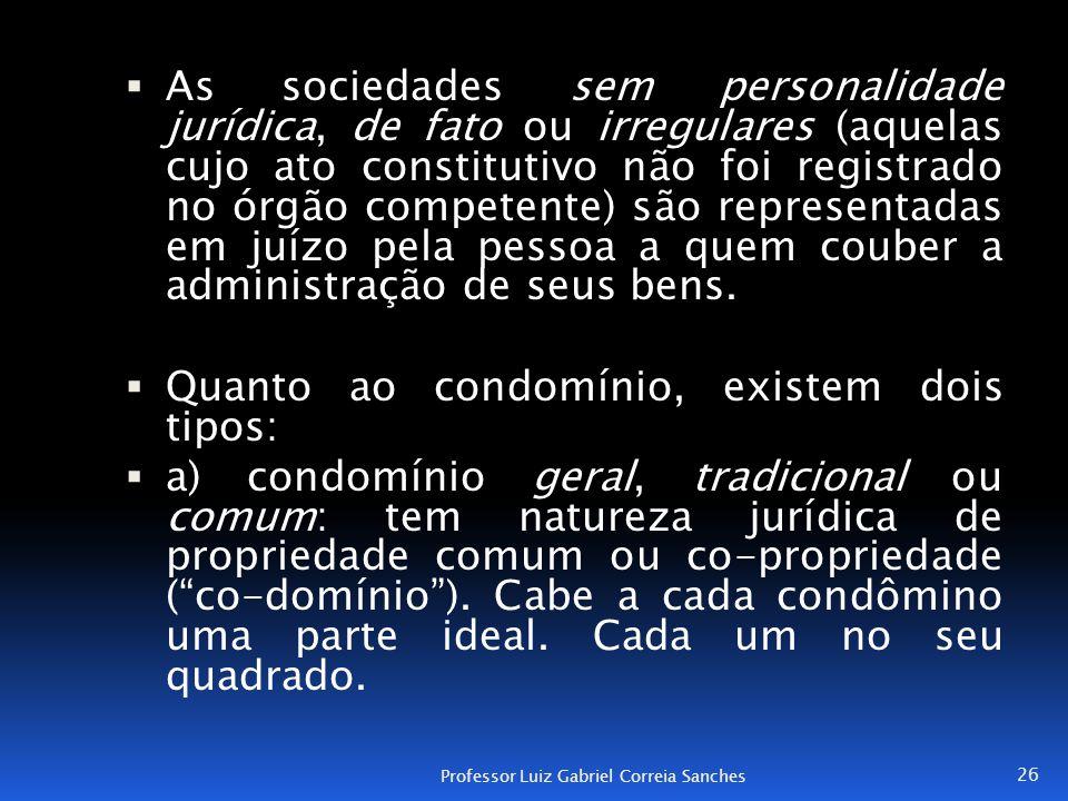  As sociedades sem personalidade jurídica, de fato ou irregulares (aquelas cujo ato constitutivo não foi registrado no órgão competente) são represen