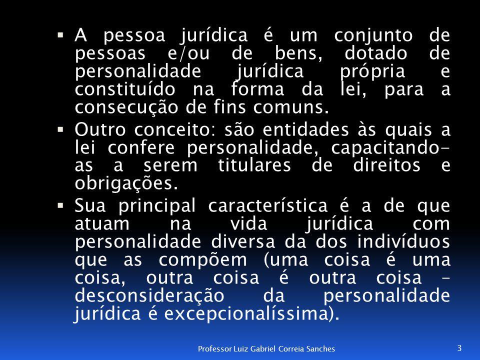  A pessoa jurídica é um conjunto de pessoas e/ou de bens, dotado de personalidade jurídica própria e constituído na forma da lei, para a consecução d