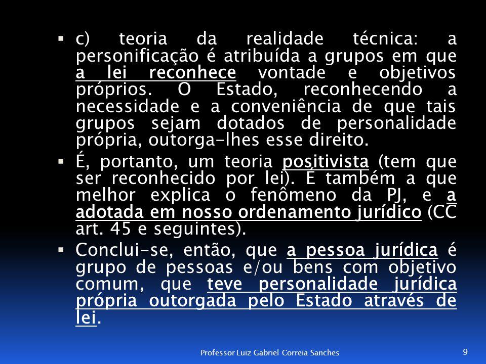  c) teoria da realidade técnica: a personificação é atribuída a grupos em que a lei reconhece vontade e objetivos próprios. O Estado, reconhecendo a