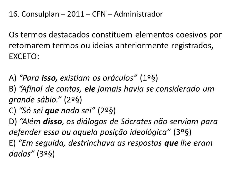 16. Consulplan – 2011 – CFN – Administrador Os termos destacados constituem elementos coesivos por retomarem termos ou ideias anteriormente registrado