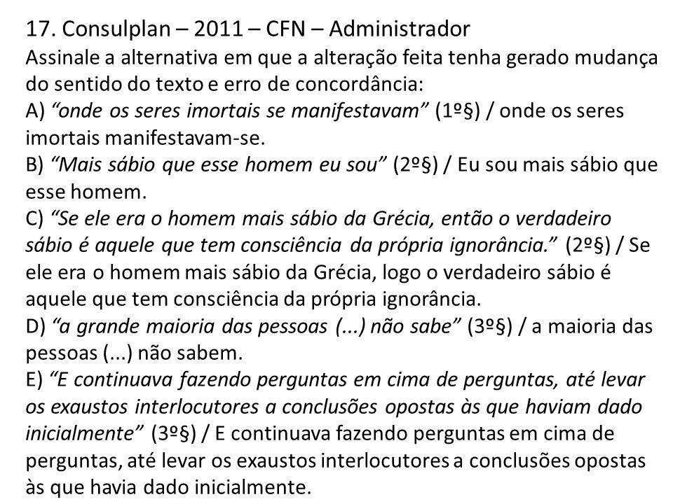 17. Consulplan – 2011 – CFN – Administrador Assinale a alternativa em que a alteração feita tenha gerado mudança do sentido do texto e erro de concord