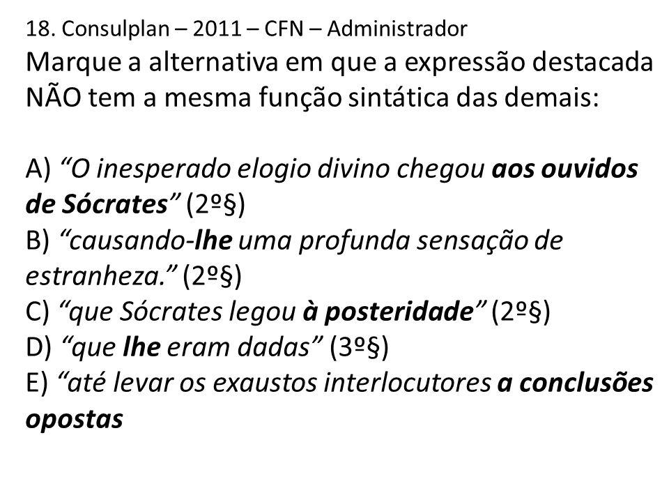 """18. Consulplan – 2011 – CFN – Administrador Marque a alternativa em que a expressão destacada NÃO tem a mesma função sintática das demais: A) """"O inesp"""
