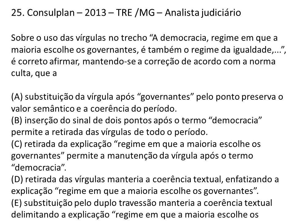 """25. Consulplan – 2013 – TRE /MG – Analista judiciário Sobre o uso das vírgulas no trecho """"A democracia, regime em que a maioria escolhe os governantes"""
